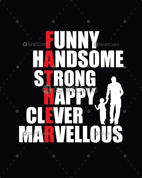a05ed8f72 Father,s Day T shirt Design Funny handsome strong happy clever marvelous T- shirt for Moms & Kids