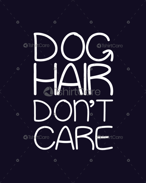 4ca6f4439 Dog hair don't care T-Shirt Design for Dog Lover Men's & Women's Fashion  Fit T shirts