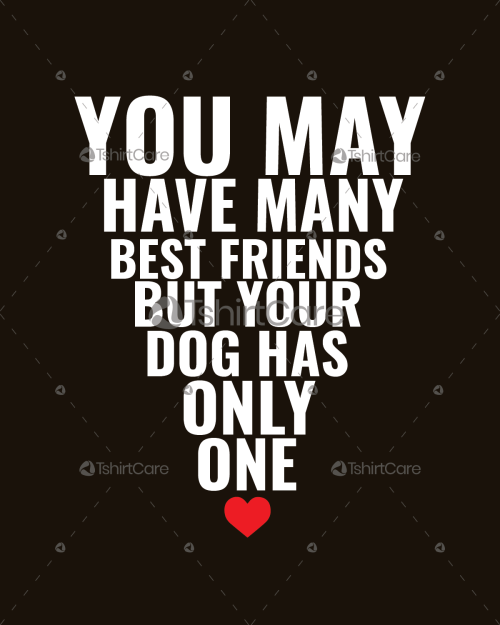 0c657bd40 You may have many best friend but your dog has only one T shirt Design Your  Dog Is Your Best Friend Tee for Men & Women