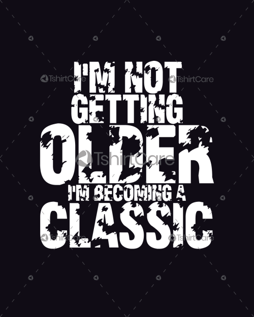 I Am Not Getting Older Just Becoming A Classic T Shirt Design Funny Birthday Present Tee For Men Women