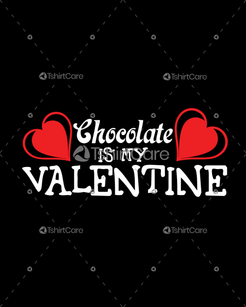 Chocolate is my valentine T shirt Design