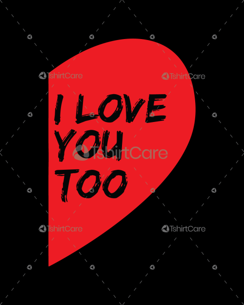 I love you too T shirt Design for Valentines Day Gift