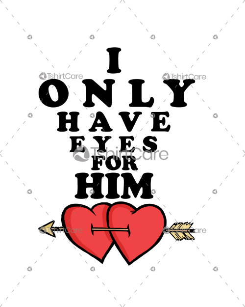 I only have eyes for him T shirt Design Valentines Gift