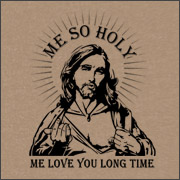 ME SO HOLY ME LOVE YOU LONG TIME