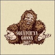Squatchya Gonna Do? Shirt. Funny Sasquatch T-Shirts at TShirtHell