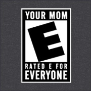 your Mom rated E for everyone parody spoof shirts