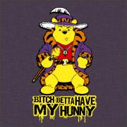 Bitch betta have my hunny winnie the pooh parody shirt