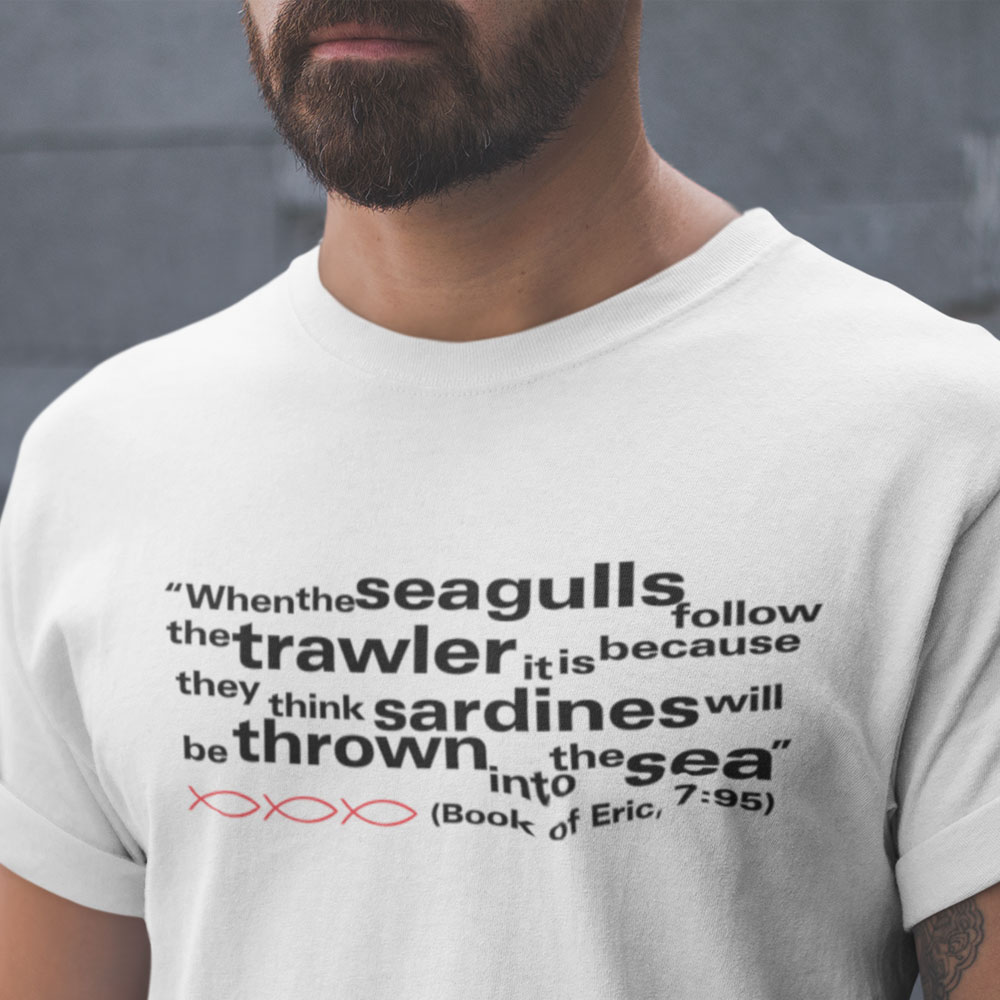 When the seagulls follow the trawler, it is because they think sardines will be thrown into the sea. Eric Cantona Seagulls And Sardines Quote T Shirt Tshirtsunited