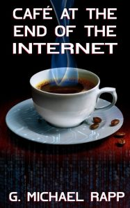 The Cafe at the End of the Internet by G. Michael Rapp