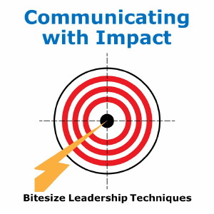 Bitesize Leadership Techniques – Communicating with Impact