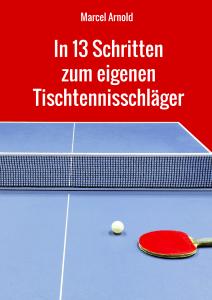 In 13 Schritten zum eigenen Tischtennisschläger