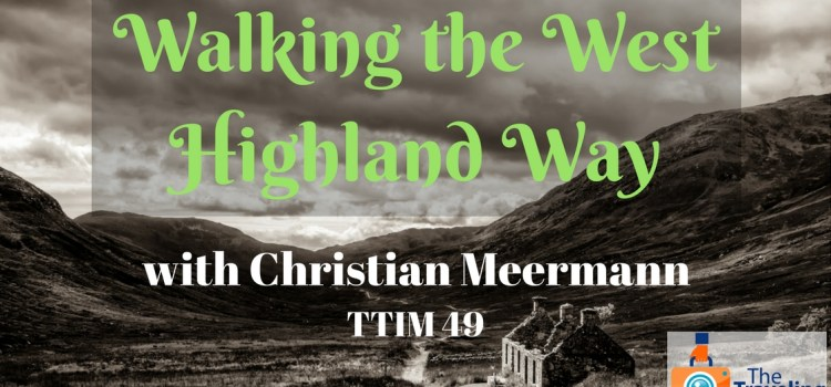 TTIM 49 – Walking the West Highland Way with Christian Meermann