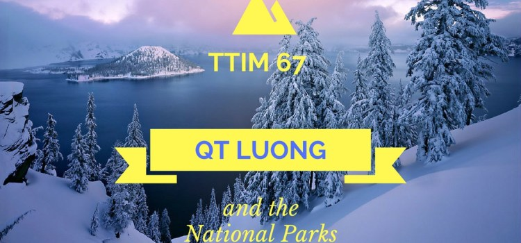 TTIM 67 – QT Luong and the National Parks