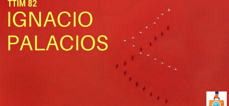 TTIM 82 – Ignacio Palacios