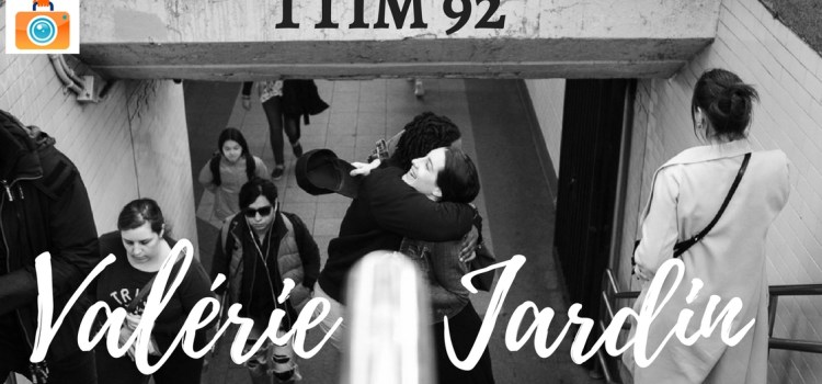TTIM 92 – Valérie Jardin and Tips for Street Photography