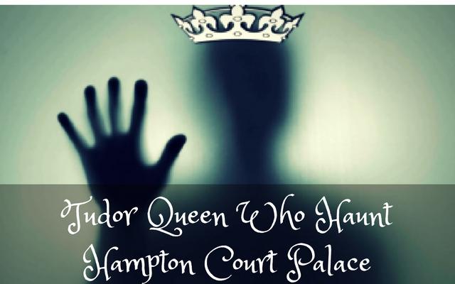 tudor-queen-who-haunt-hampton-court-palace