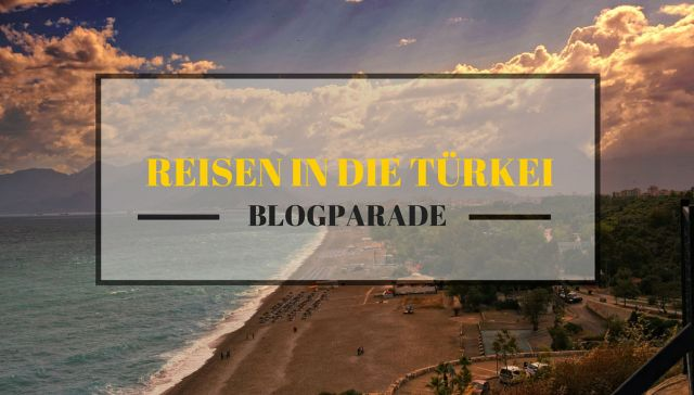 Blogparade Reisen in die Türkei