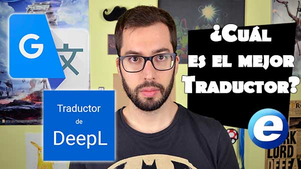 Traductor de Google contra Traductor de DeepL, en vídeo