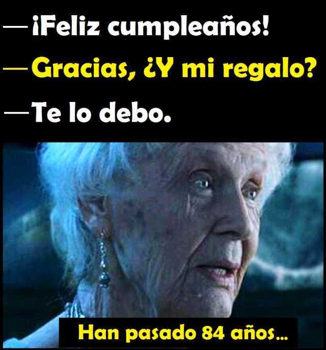 35 feliz cumpleanos meme han pasado 84 anos whatsapp