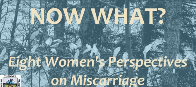 I Had a Miscarriage: Now What? – tugboat yarning