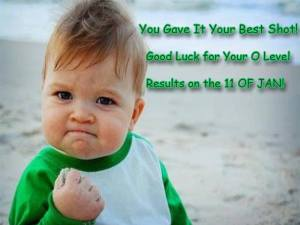 You gave your best, good luck to all my students for your O level results
