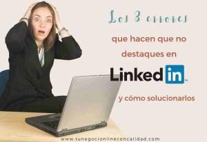 Los 3 errores que hacen que no destaques en LinkedIn (y cómo solucionarlos)