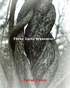 Entwined: Three Lyric Sequences by Carol Frost