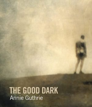 The Good Dark by Annie Guthrie