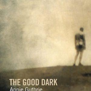 The Good Dark by Annie Guthrie