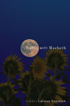Traffic with Macbeth by Larissa Szporluk