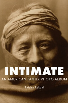 Intimate: An American Family Photo Album Memoir by Paisley Rekdal