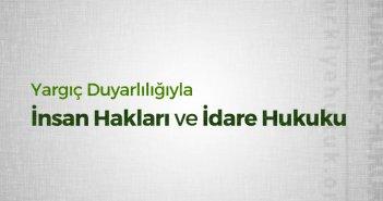 Konferans: Yargıç Duyarlılığıyla İnsan Hakları ve İdare Hukuku