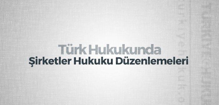 Türk Hukukunda Şirketler Hukuku Düzenlemeleri