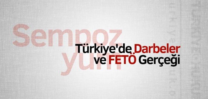 Sempozyum: 28 Şubat'tan 15 Temmuz'a Türkiye'de Darbeler ve FETÖ Gerçeği