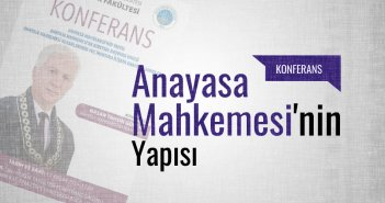 Konferans: Anayasa Mahkemesi'nin Yapısı