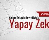 Gelişen Teknolojiler ve Hukuk Konferansları 2: Yapay Zeka