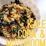 Kale, Corn & Mushroom Pasta