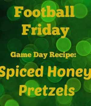 Spiced Honey Pretzels-Football Friday