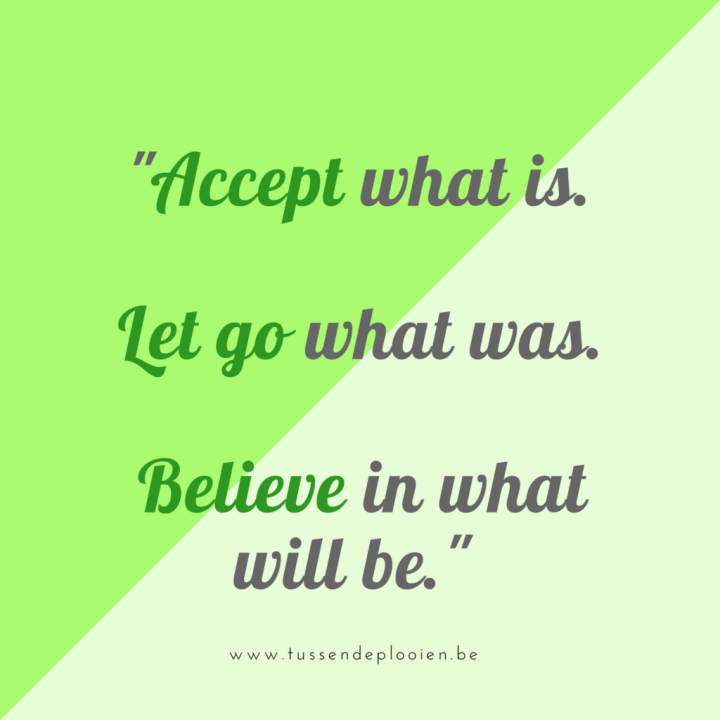 Quote: accept what is, let go what was, believe in what will be