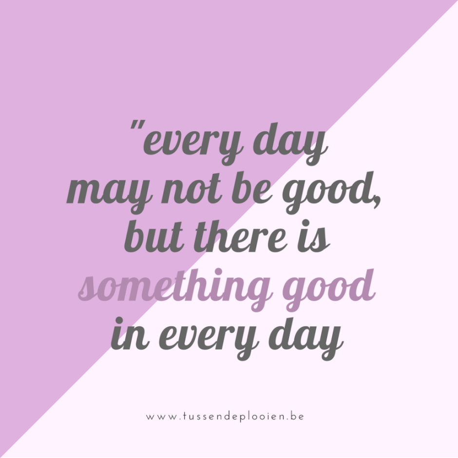 Quote - Every day may not be good, but there is something good in every day