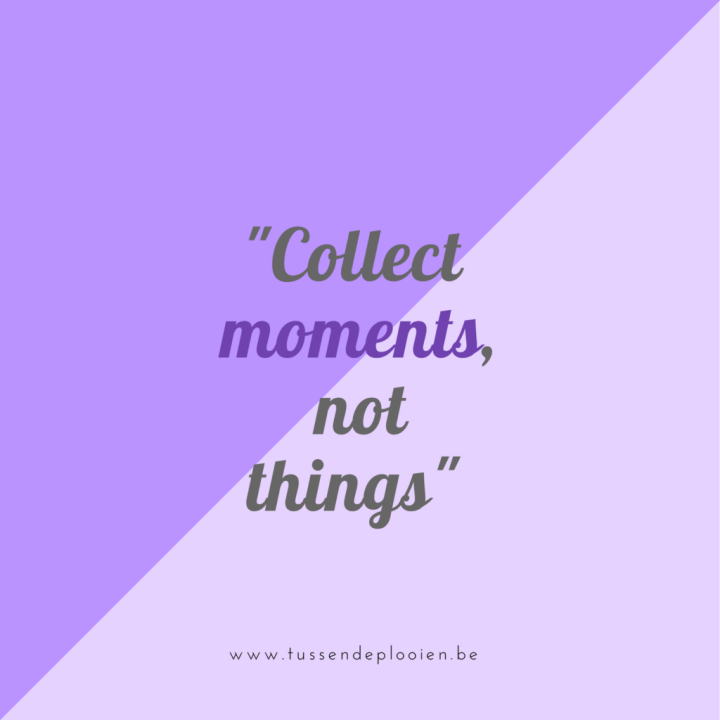Inspirerende woorden - quote #11 - collect moments, not things