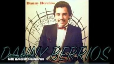 Photo of No He Visto Justo Desamparado – Danny Berrios
