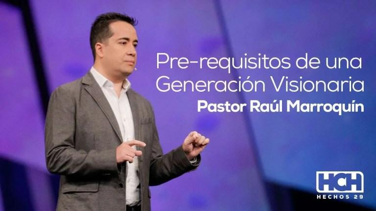 Requisitos de una generacion visionaria – Pastor Raul Marroquin