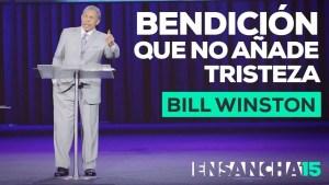 Lee más sobre el artículo Bendicion que no añade tristeza – Bill Winston, Ensancha 2015
