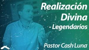 Lee más sobre el artículo Pastor Cash Luna – Realización divina, Legendarios