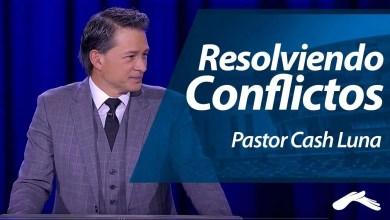 Resolviendo Conflictos - Pastor Cash Luna