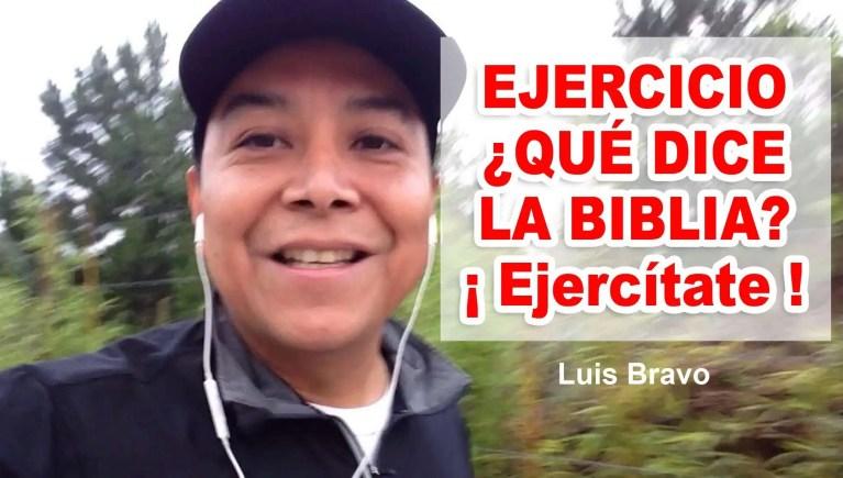 Ejercicio, ¿Qué dice la Biblia?: ¡ Ejercítate ! – Luis Bravo