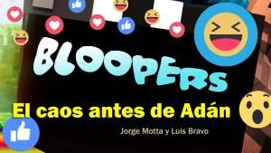 Lee más sobre el artículo Bloopers: El caos antes de Adán – Jorge Motta y Luis Bravo