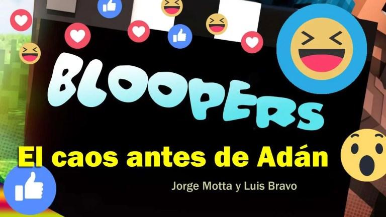 Bloopers: El caos antes de Adán – Jorge Motta y Luis Bravo