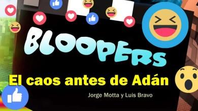 Photo of Bloopers: El caos antes de Adán – Jorge Motta y Luis Bravo